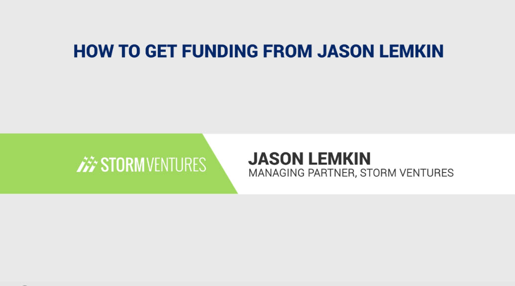 How to Get Unicorn Funding from a VC, with Jason Lemkin, Managing Director, Storm Ventures