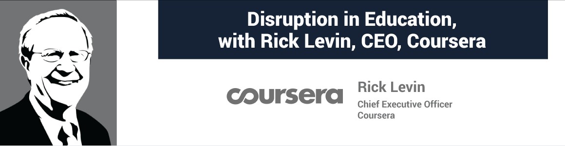 Disruption in Education, with Rick Levin, CEO, Coursera